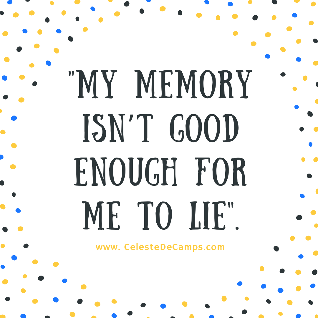 """""""My memory isn't good enough for me to lie"""""""