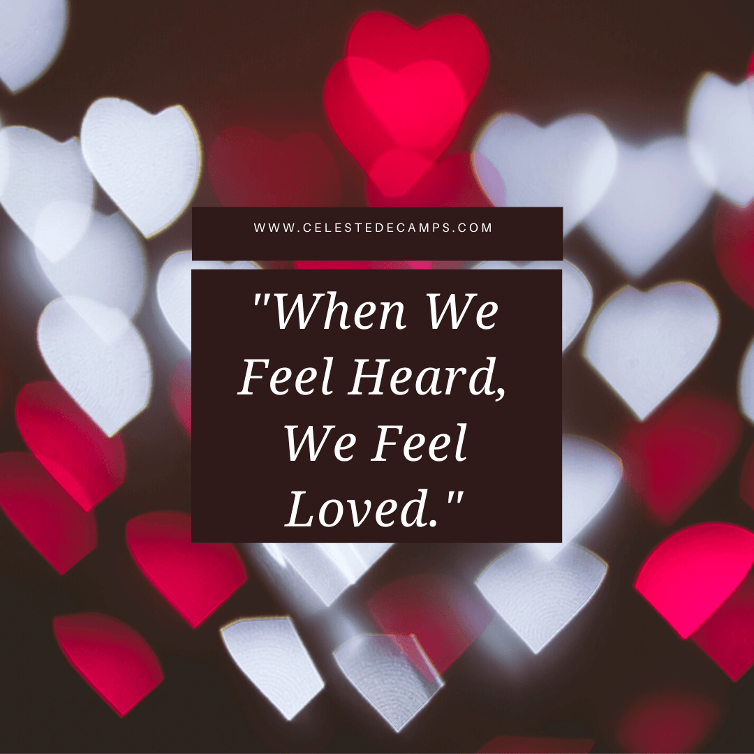 """When we feel heard, we feel loved."""