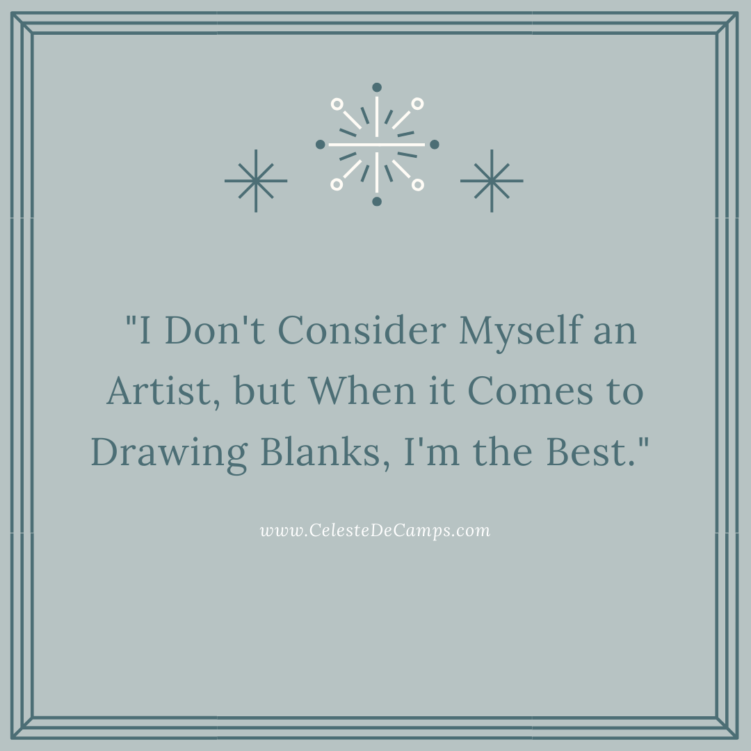 "Quote: ""I don't consider myself an artist, but when it comes to drawing blanks, I'm the best."""