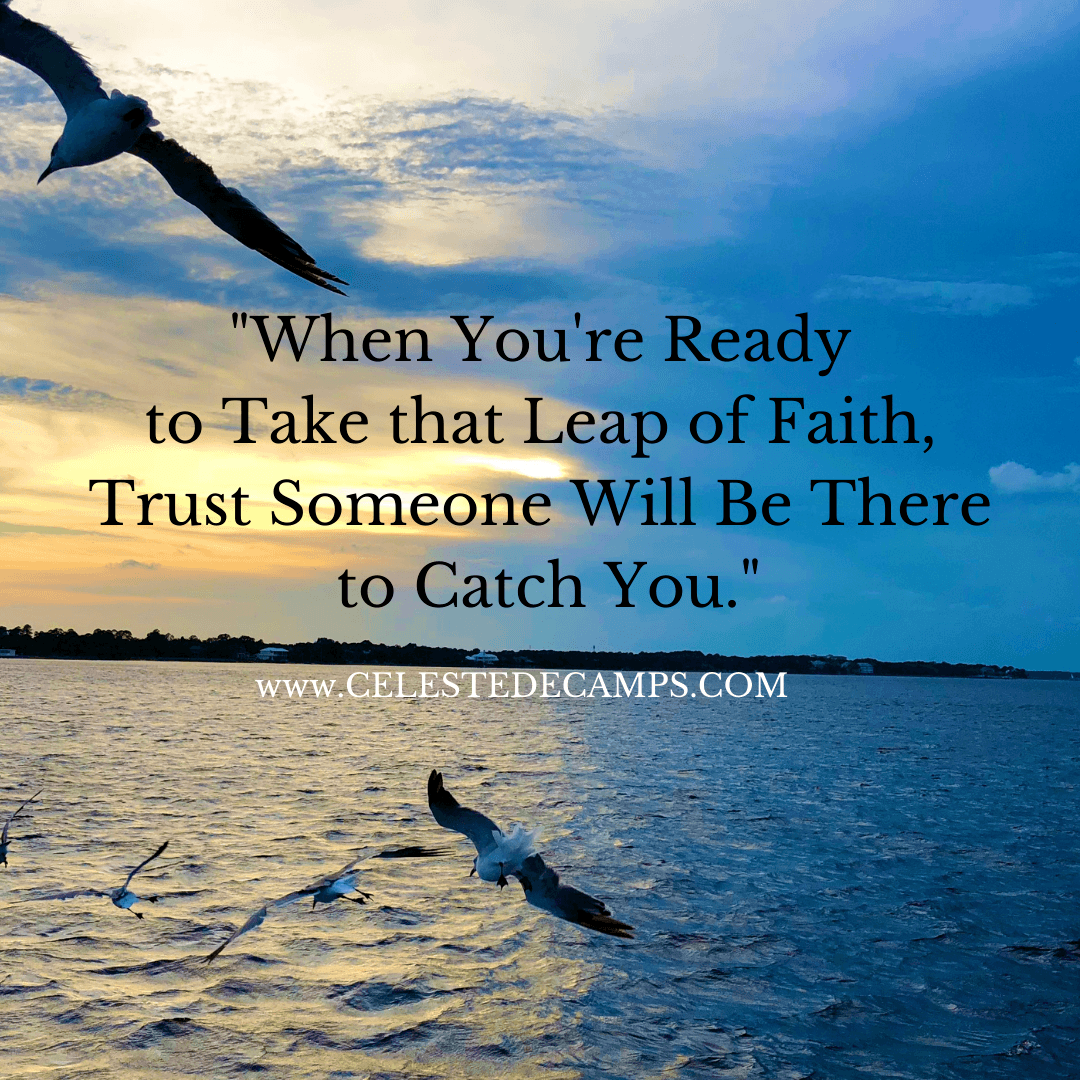 """When You're Ready to Take that Leap of Faith, Trust Someone Will Be There to Catch You."""