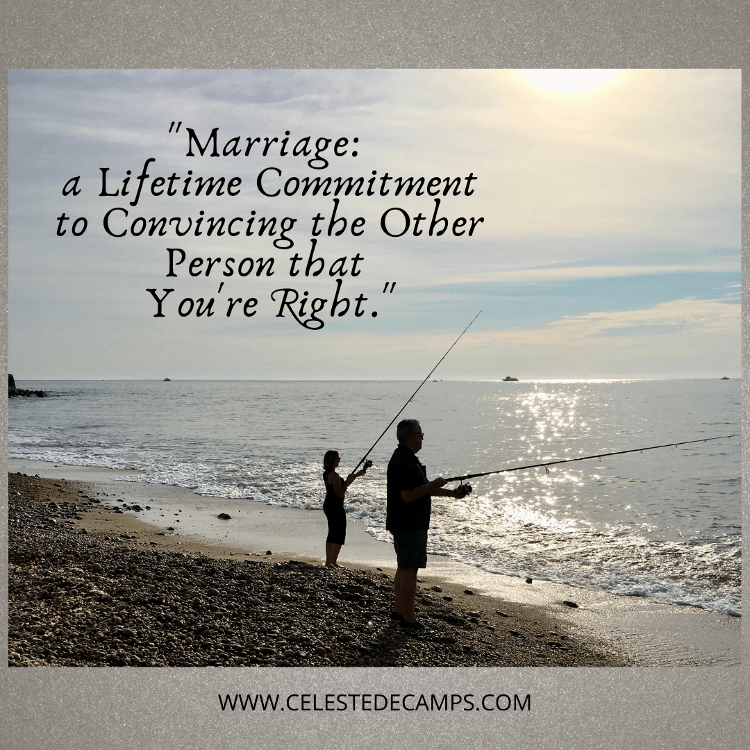 """Marriage: A lifetime commitment to convincing the other person that you're right."""