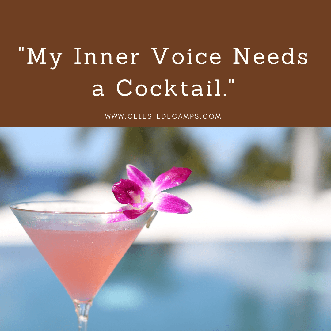 """My inner voice needs a cocktail."""