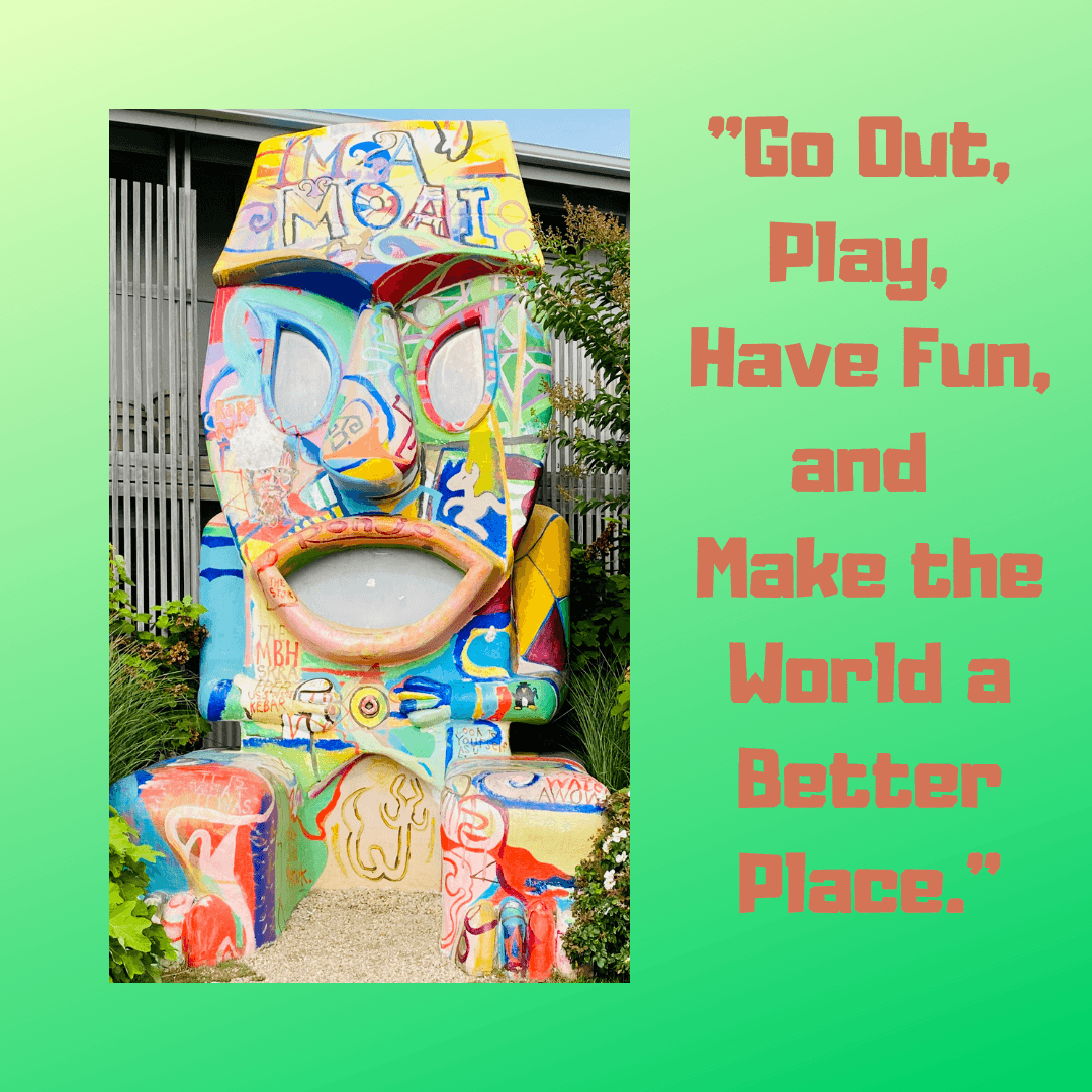 """Go out, play, have fun, and make the world a better place."""