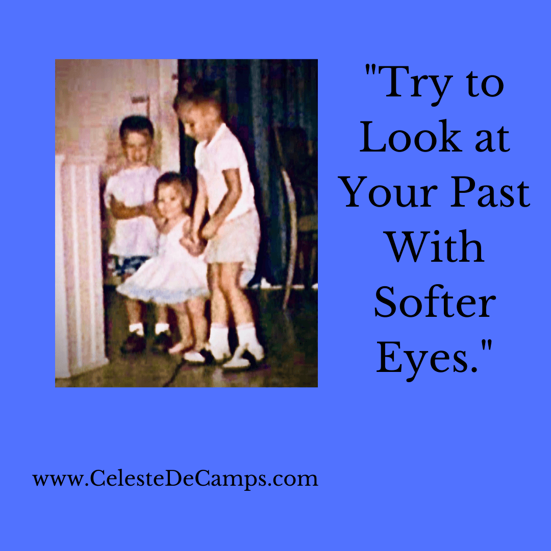 """""""Try to Look at Your Past With Softer Eyes."""""""