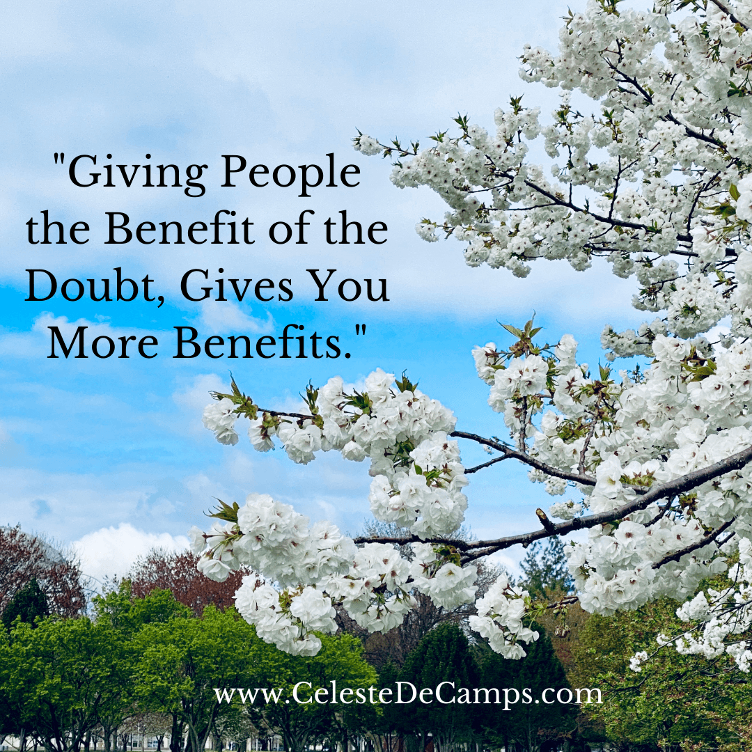 """""""Giving People the Benefit of the Doubt, Gives You More Benefits."""""""